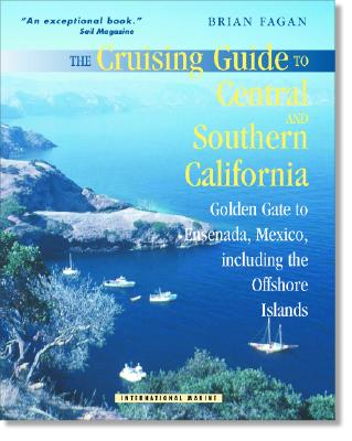 The Cruising Guide to Central and Southern California: Golden Gate to Ensenada, Mexico, Including the Offshore Islands - Fagan, Brian M