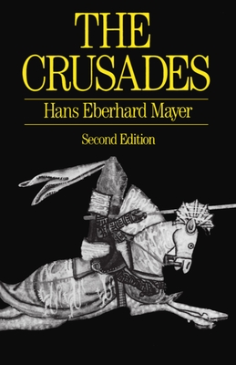 The Crusades - Mayer, Hans Eberhard, and Gillingham, John (Translated by)