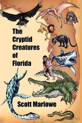 The Cryptid Creatures of Florida - Marlowe, Scott, and Carlson, Charlie (Foreword by)