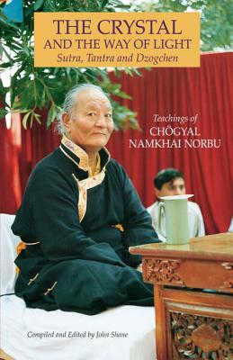 The Crystal and the Way of Light: Sutra, Tantra, and Dzogchen - Namkhai Norbu, Chogyal