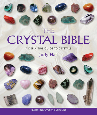 The Crystal Bible: A Definitive Guide to Crystals - Hall, Judy