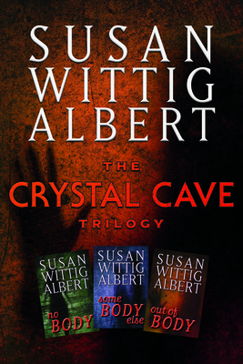 The Crystal Cave Trilogy: The Omnibus Edition of the Crystal Cave Trilogy - Albert, Susan Wittig