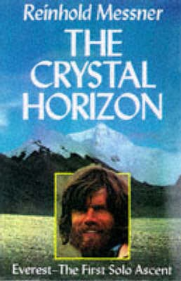 The Crystal Horizon: Everest - The First Solo Ascent - Messner, Reinhold