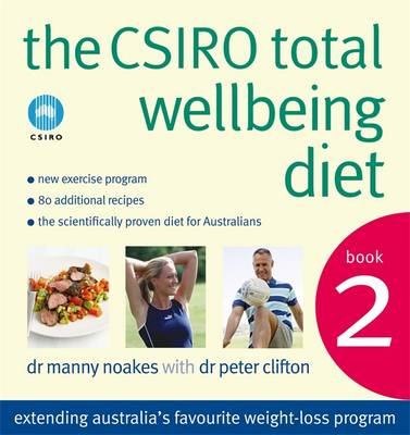 The CSIRO Total Wellbeing Diet Book 2: Bk. 2 - Noakes, Manny, Dr., and Clifton, Peter