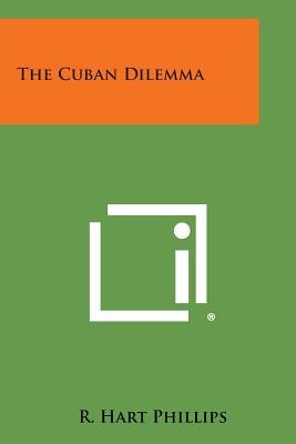 The Cuban Dilemma - Phillips, R Hart