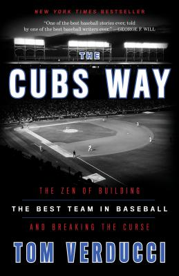 The Cubs Way: The Zen of Building the Best Team in Baseball and Breaking the Curse - Verducci, Tom