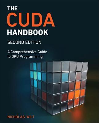 The CUDA Handbook: A Comprehensive Guide to GPU Programming - Wilt, Nicholas