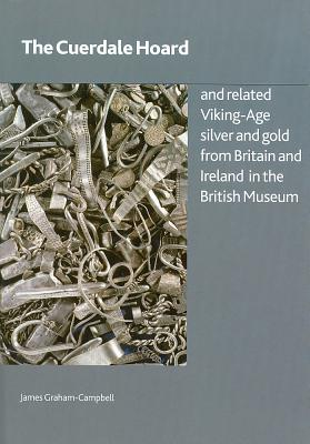 The Cuerdale Hoard and Related Viking-age Silver and Gold from Britain and Ireland in the British Museum - Graham-Campbell, James