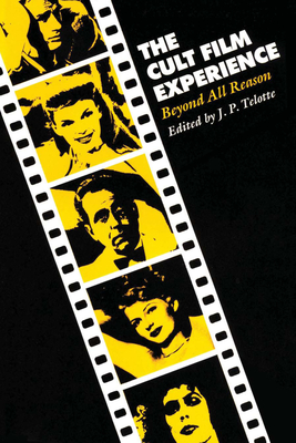 The Cult Film Experience: Beyond All Reason - Telotte, J P (Editor)