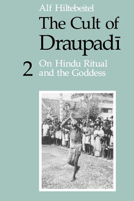 The Cult of Draupadi, Volume 2: On Hindu Ritual and the Goddess - Hiltebeitel, Alf