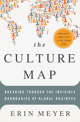 The Culture Map: Breaking Through the Invisible Boundaries of Global Business - Meyer, Erin