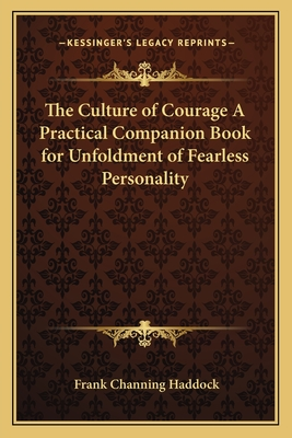 The Culture of Courage a Practical Companion Book for Unfoldment of Fearless Personality - Haddock, Frank Channing