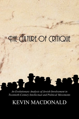 The Culture of Critique: An Evolutionary Analysis of Jewish Involvement in Twentieth-Century Intellectual and Political Movements - MacDonald, Kevin