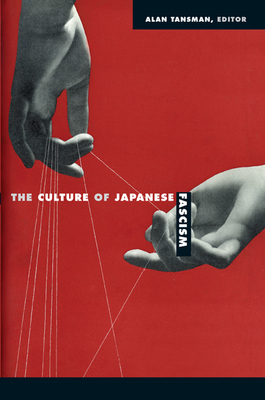 The Culture of Japanese Fascism - Tansman, Alan (Editor)