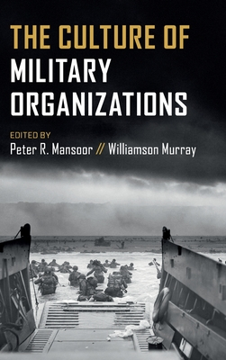 The Culture of Military Organizations - Mansoor, Peter R. (Editor), and Murray, Williamson (Editor)