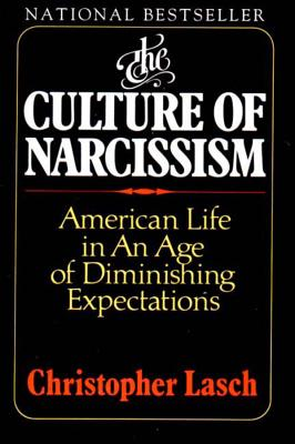 The Culture of Narcissism: American Life in an Age of Diminishing Expectations - Lasch, Christopher