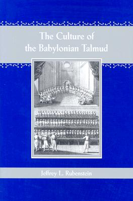 The Culture of the Babylonian Talmud - Rubenstein, Jeffrey L