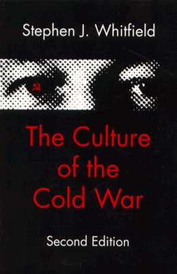 The Culture of the Cold War - Whitfield, Stephen J, Professor
