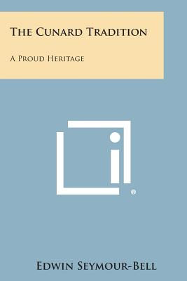 The Cunard Tradition: A Proud Heritage - Seymour-Bell, Edwin