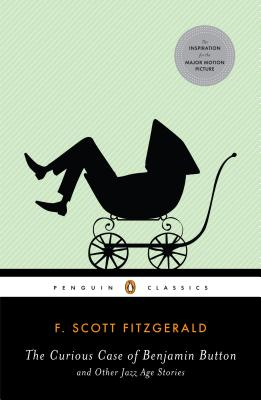 The Curious Case of Benjamin Button and Other Jazz Age Stories - Fitzgerald, F Scott, and O'Donnell, Patrick (Notes by)