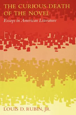 The Curious Death of the Novel: Essays in American Literature - Rubin, Louis D