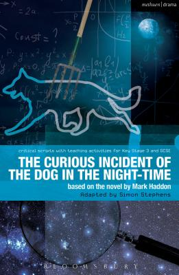 The Curious Incident of the Dog in the Night-Time: The Play - Haddon, Mark, and Stephens, Simon, and Bunyan, Paul (Series edited by)