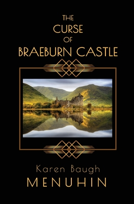 The Curse of Braeburn Castle: A Haunted Scottish Castle Murder Mystery - Menuhin, Karen Baugh