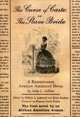 The Curse of Caste; Or the Slave Bride: A Rediscovered African American Novel - Collins, Julia C, and Andrews, William L (Editor), and Kachun, Mitch (Editor)