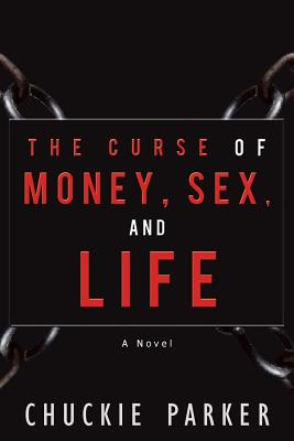 The Curse of Money, Sex, and Life - Parker, Chuckie