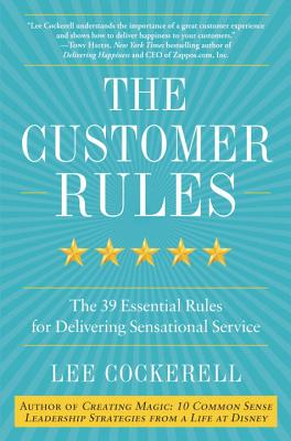 The Customer Rules: The 39 Essential Rules for Delivering Sensational Service - Cockerell, Lee