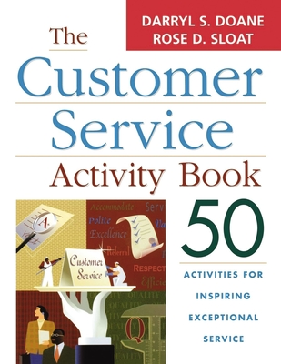 The Customer Service Activity Book: 50 Activities for Inspiring Exceptional Service - Doane, Darryl S, and Sloat, Rose D