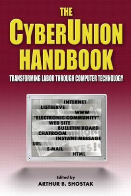 The CyberUnion Handbook: Transforming Labor Through Computer Technology - Shostak, Arthur B