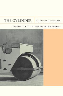 The Cylinder: Kinematics of the Nineteenth Century - Muller-Sievers, Helmut