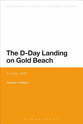 The D-Day Landing on Gold Beach: 6 June 1944 - Holborn, Andrew