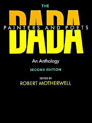 The Dada Painters and Poets: An Anthology, Second Edition - Motherwell, Robert (Editor), and Flam, Jack D (Designer)