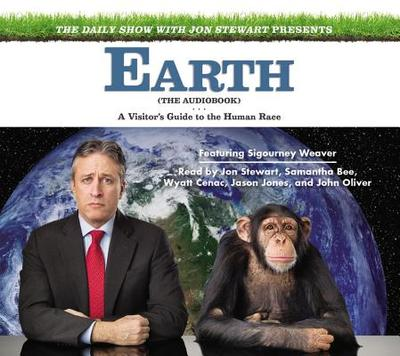 The Daily Show with Jon Stewart Presents Earth: A Visitor's Guide to the Human Race - Stewart, Jon (Read by), and Bee, Samantha (Read by), and Cenac, Wyatt (Read by)