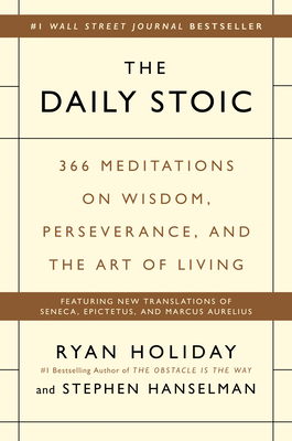 The Daily Stoic: 366 Meditations on Wisdom, Perseverance, and the Art of Living - Holiday, Ryan, and Hanselman, Stephen