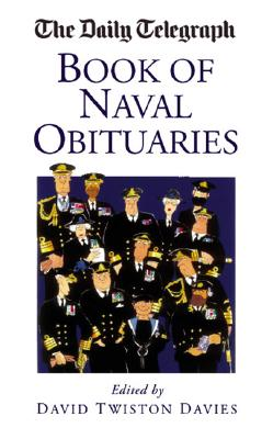 The Daily Telegraph Book of Naval Obituaries - Davies, David Twiston (Editor)