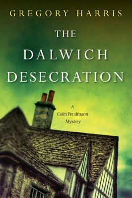 The Dalwich Desecration - Harris, Gregory