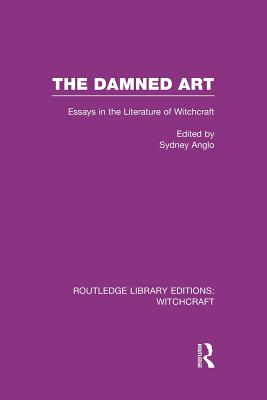 The Damned Art: Essays in the Literature of Witchcraft - Anglo, Sydney (Editor)