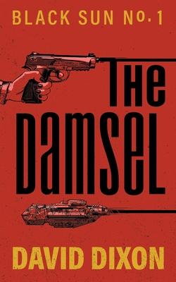 The Damsel: Black Sun - Dixon, David