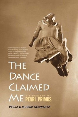 The Dance Claimed Me: A Biography of Pearl Primus - Schwartz, Peggy, Professor, and Schwartz, Murray, Professor