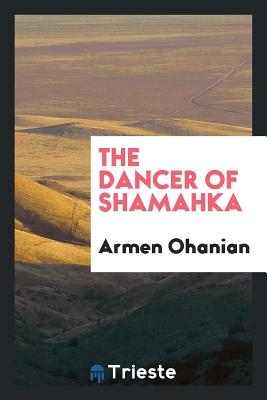 The Dancer of Shamahka - Ohanian, Armen