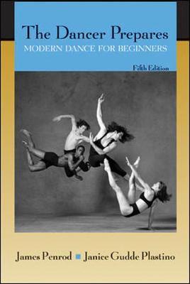 The Dancer Prepares: Modern Dance for Beginners - Penrod, James W, Professor, and Plastino, Janice Gudde