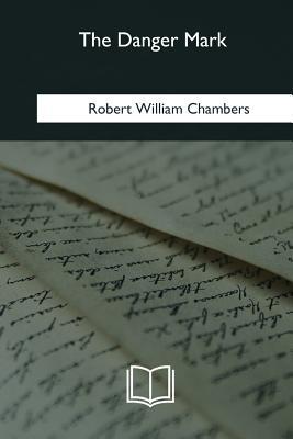 The Danger Mark - Chambers, Robert William