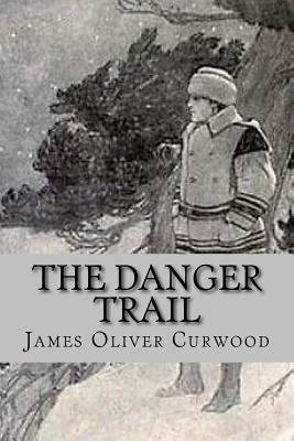 The Danger Trail - Curwood, James Oliver
