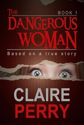 The Dangerous Woman Book 1: Mystery (Thriller Suspense Crime Murder psychology Fiction)Series: Crime Conspiracies Short story - Perry, Claire