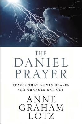 The Daniel Prayer: Prayer That Moves Heaven and Changes Nations - Lotz, Anne Graham