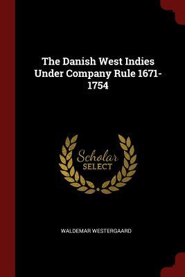 The Danish West Indies Under Company Rule 1671-1754 - Westergaard, Waldemar