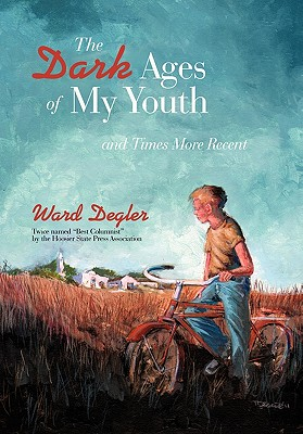 The Dark Ages of My Youth: And Times More Recent - Degler, Ward